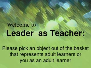 Leader  as Teacher: