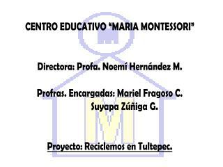 """CENTRO EDUCATIVO """"MARIA MONTESSORI"""" Directora: Profa. Noemí Hernández M."""