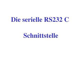 Die serielle RS232 C  Schnittstelle