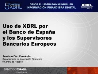 Uso de XBRL por  el Banco de España  y los Supervisores  Bancarios Europeos