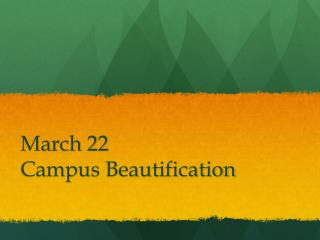 March 22  Campus Beautification