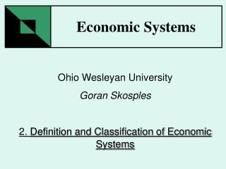 Ohio Wesleyan University Goran Skosples  2. Definition and Classification of Economic Systems