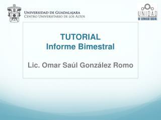 TUTORIAL Informe Bimestral Lic. Omar Sa �l  Gonz �lez  Romo