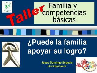 ¿Puede la familia apoyar su logro? Jesús Domingo Segovia jdomingo@ugr.es