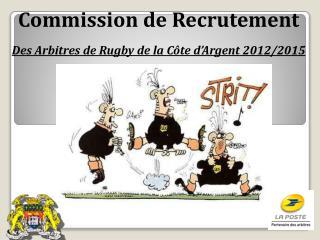 Commission de Recrutement Des Arbitres de Rugby de la Côte d'Argent 2012/2015
