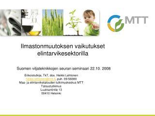 Erikoistutkija, TkT, dos. Heikki Lehtonen heikki.lehtonen@mtt.fi , puh. 09-56080