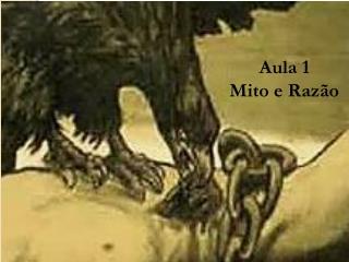 Aula 1 Mito e Raz�o