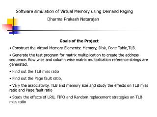 Software simulation of Virtual Memory using Demand Paging 		Dharma Prakash Natarajan