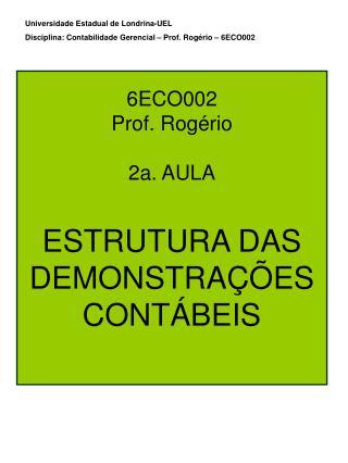6ECO002 Prof. Rogério 2a. AULA ESTRUTURA DAS DEMONSTRAÇÕES CONTÁBEIS