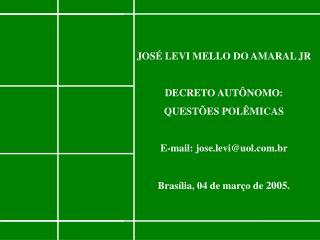 JOSÉ LEVI MELLO DO AMARAL JR DECRETO AUTÔNOMO: QUESTÕES POLÊMICAS E-mail: jose.levi@uol.br
