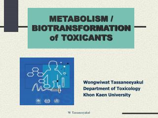 METABOLISM /  BIOTRANSFORMATION of TOXICANTS