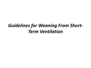 Guidelines for Weaning From Short-Term Ventilation