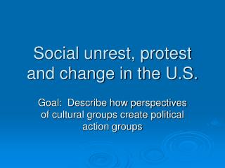 Social unrest, protest and change in the U.S.