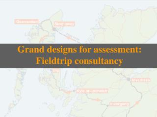 Grand designs for assessment: Fieldtrip consultancy