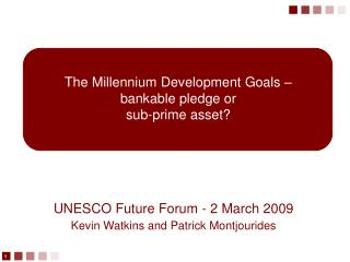 The Millennium Development Goals    bankable pledge or  sub-prime asset