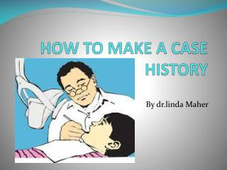 HOW TO MAKE A CASE       HISTORY