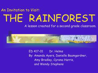 An Invitation to Visit:  THE  RAINFOREST                   A lesson created for a second grade classroom.