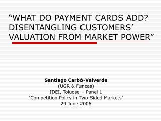 """WHAT DO PAYMENT CARDS ADD? DISENTANGLING CUSTOMERS' VALUATION FROM MARKET POWER"""