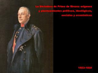 La Dictadura de Primo de Rivera: orígenes y planteamientos políticos, ideológicos,