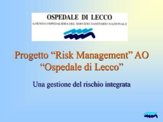 """Progetto """"Risk Management"""" AO """"Ospedale di Lecco"""""""