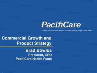 Brad Bowlus President, CEO PacifiCare Health Plans