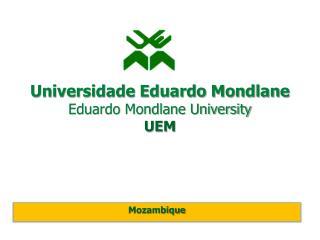 Universidade Eduardo Mondlane Eduardo Mondlane University UEM
