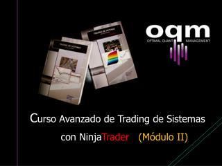 C urso Avanzado de Trading de Sistemas            con  Ninja Trader (Módulo II)