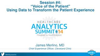 "Session #4: ""Voice of the Patient"" Using Data to Transform the Patient  Experience"