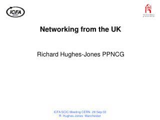 Networking from the UK Richard Hughes-Jones PPNCG