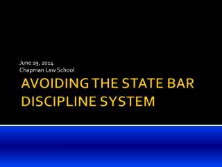 AVOIDING THE STATE BAR DISCIPLINE SYSTEM