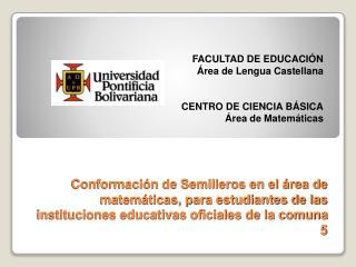 FACULTAD DE EDUCACIÓN  Área de Lengua Castellana  CENTRO DE CIENCIA BÁSICA Área de Matemáticas