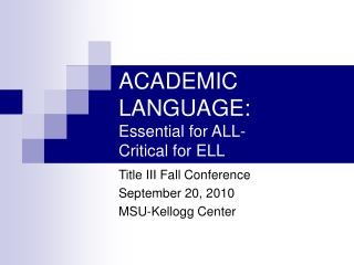 ACADEMIC LANGUAGE: Essential for ALL- Critical for ELL