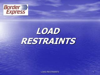 LOAD RESTRAINTS