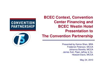 BCEC Context, Convention  Center Financing and BCEC Westin Hotel Presentation to The Convention Partnership