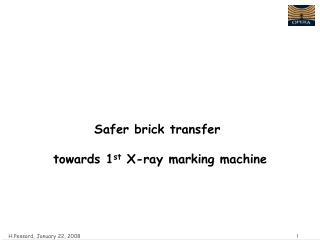 Safer brick transfer  towards 1 st  X-ray marking machine