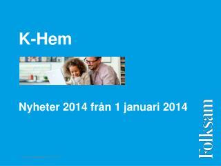 K-Hem  Nyheter 2014 från 1 januari 2014