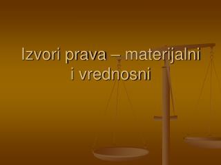 Izvori prava – materijalni i vrednosni