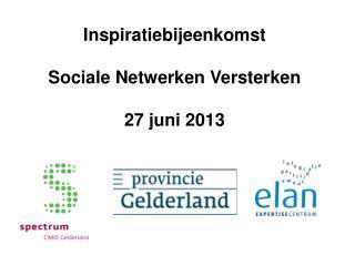 Inspiratiebijeenkomst Sociale Netwerken Versterken 27  juni  2013