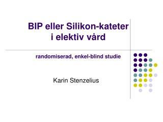 BIP eller Silikon-kateter   i elektiv vård randomiserad, enkel-blind studie