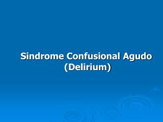 Sindrome Confusional Agudo  (Delirium)