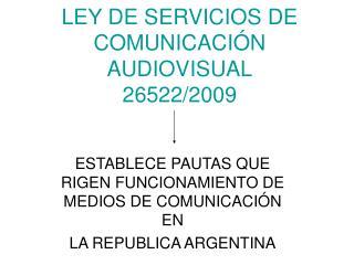 LEY DE SERVICIOS DE  COMUNICACIÓN AUDIOVISUAL 26522/2009