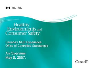 Canada's NDS Experience Office of Controlled Substances  An Overview May 8, 2007.