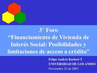Felipe Andrés Barberi T UNIVERSIDAD DE LOS ANDES Noviembre 25 de 2003