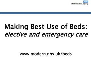 Making Best Use of Beds:  elective and emergency care modern.nhs.uk/beds