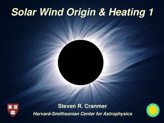 Solar Wind Origin & Heating 1