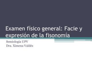 Examen f�sico general: Facie y expresi�n de la fisonom�a