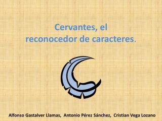 Cervantes, el  reconocedor de caracteres .