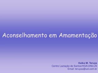 Keiko M. Teruya Centro Lactação de Santos/HGA/UNILUS Email: teruyas@uol.br