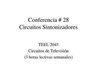 Conferencia # 28 Circuitos Sintonizadores