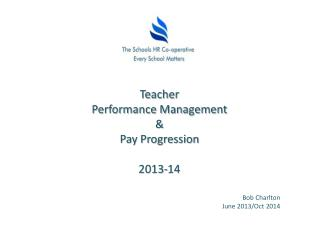 Teacher Performance Management  &  Pay Progression  2013-14 Bob Charlton June  2013/Oct 2014